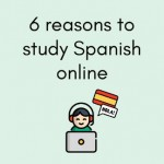 6 reasons to study spanish online