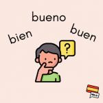Spanish bien, bueno, buen